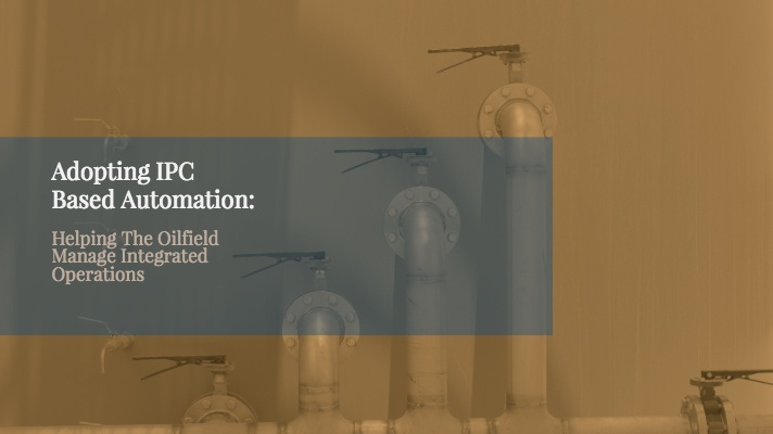 IPC Based Automation: Helping The Oilfield Manage Integrated Operations