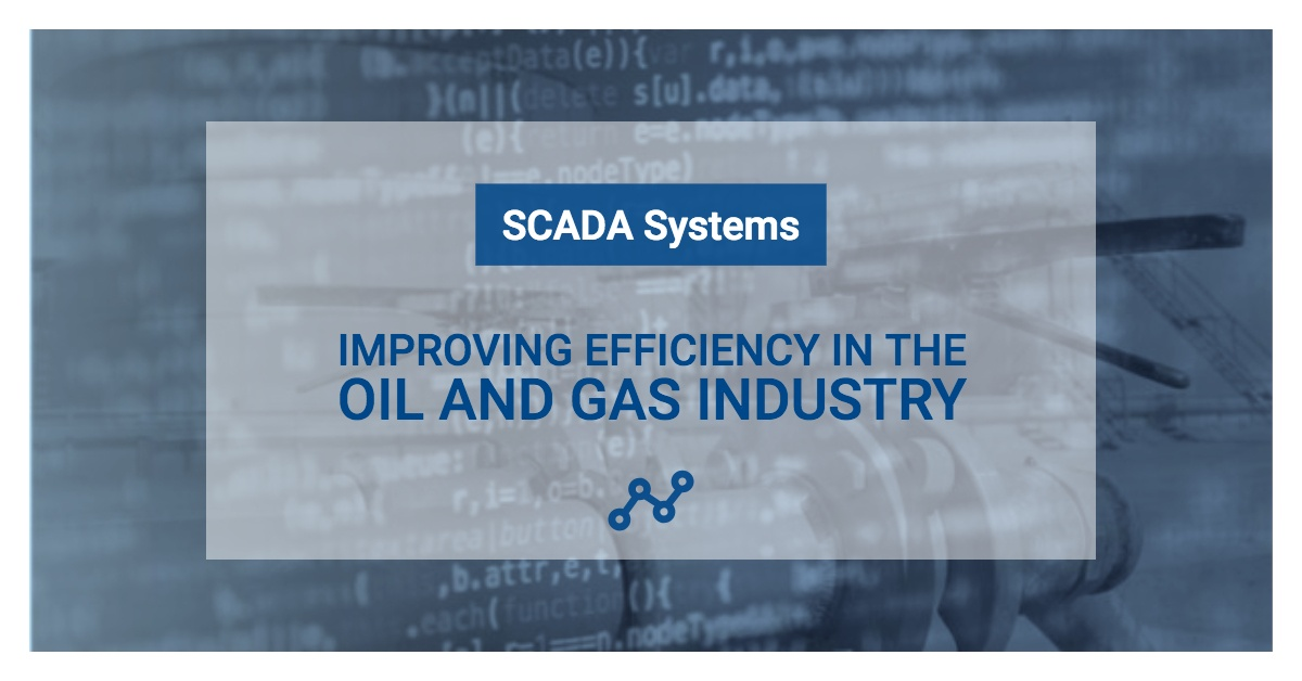 SCADA Systems: Improving Efficiency in the Oil and Gas Industry